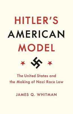Hitler's American Model - The United States and the Making of Nazi Race Law (Paperback): James Q. Whitman