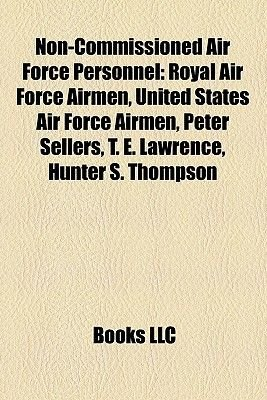Non-Commissioned Air Force Personnel - Royal Air Force Airmen, United States Air Force Airmen, Peter Sellers, T. E. Lawrence,...