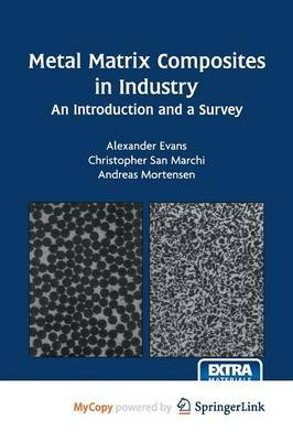 Metal Matrix Composites in Industry (Paperback): Alexander Evans, Christopher Marchi, Andreas Mortensen