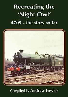 Recreating the 'Night Owl' 4709 - the Story So Far (Paperback): Andrew Fowler
