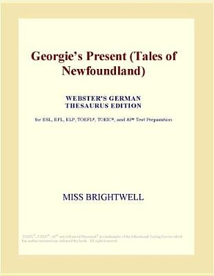 Georgies Present (Tales of Newfoundland) (Webster's German Thesaurus Edition) (Electronic book text): Inc. Icon Group...