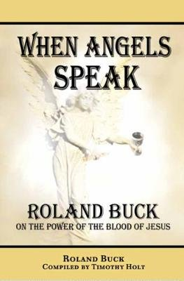 When Angels Speak - Roland Buck on Assignment (Paperback): Timothy Holt