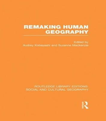 Remaking Human Geography (Paperback): Audrey Kobayashi, Suzanne Mackenzie