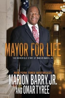 Mayor for Life - The Incredible Story of Marion Barry, Jr. (Paperback): Marion Barry