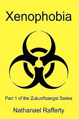 Xenophobia - Part 1 of the Zukunftsangst Series (Hardcover): Nathanael Rafferty