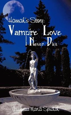 Hannah's Story - Vampire Love Never Dies (Electronic book text): Giulietta Maria Spudich