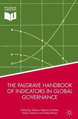 The Palgrave Handbook of Indicators in Global Governance (Hardcover, 1st ed. 2018): Debora Valentina Malito, Gaby Umbach, Nehal...