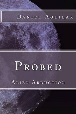 Probed - Alien Abduction (Paperback): Daniel Aguilar
