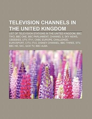Television Channels in the United Kingdom - List of Television Stations in the United Kingdom, BBC Two, BBC One, BBC...