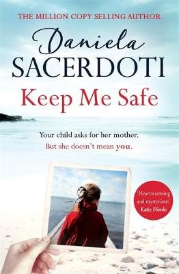 Keep Me Safe: Be swept away by this breathtaking love story with a heartbreaking twist (Paperback): Daniela Sacerdoti