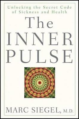 The Inner Pulse - Unlocking the Secret Code of Sickness and Health (Electronic book text): Marc Siegel