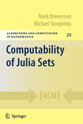 Computability of Julia Sets (Paperback, Softcover reprint of hardcover 1st ed. 2009): Mark L. Braverman, Michael Yampolsky