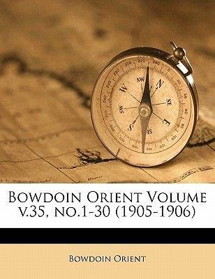Bowdoin Orient Volume V.35, No.1-30 (1905-1906) (Paperback): Bowdoin Orient