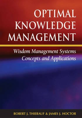 Optimal Knowledge Management - Wisdom Management Systems Concepts and Applications (Hardcover, illustrated edition): Robert J...