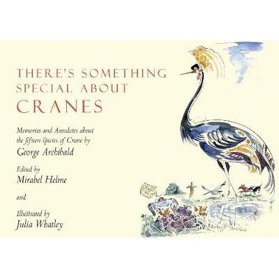 There's Something Special About Cranes - Memories and Anecdotes of the 15 Species of Crane (Hardcover): George Archibald