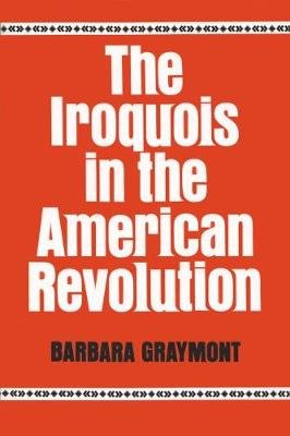 The Iroquois in the American Revolution (Paperback): Barbara Graymont