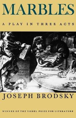 Marbles - A Play in Three Acts (Paperback, 1st ed): Joseph Brodsky