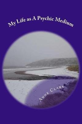 My Life as a Psychic Medium (Paperback): Anne Clark