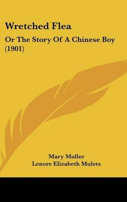 Wretched Flea - Or the Story of a Chinese Boy (1901) (Hardcover): Mary Muller, Lenore Elizabeth Mulets