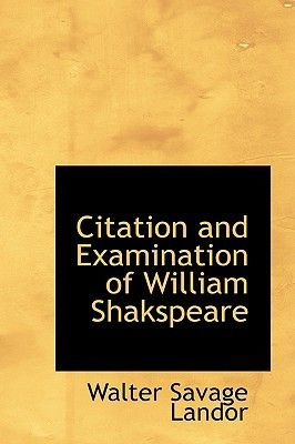 Citation and Examination of William Shakspeare (Hardcover): Walter Savage Landor