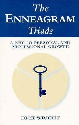 The Enneagram Triads - A Key to Personal & Professional Growth (Paperback): Dick Wright