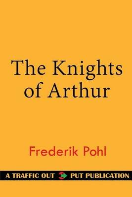 The Knights of Arthur (Paperback): Frederik Pohl