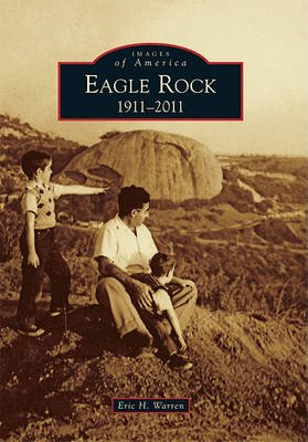 Eagle Rock - 1911-2011 (Paperback): Eric H Warren