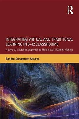 Integrating Virtual and Traditional Learning in 6-12 Classrooms - A Layered Literacies Approach to Multimodal Meaning Making...