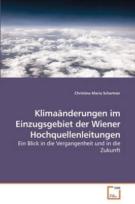 Klimaanderungen Im Einzugsgebiet Der Wiener Hochquellenleitungen (German, Paperback): Christina Maria Schartner