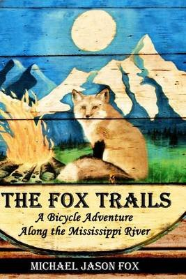 The Fox Trails - A Bicycle Adventure Along the Mississippi River (Paperback): Michael Jason Fox