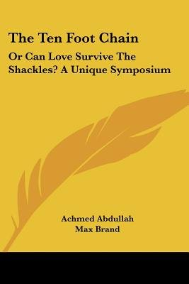 The Ten Foot Chain - Or Can Love Survive the Shackles? a Unique Symposium (Paperback): Achmed Abdullah, Max Brand, E. K Means
