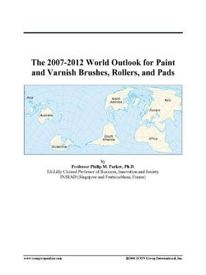 The 2007-2012 World Outlook for Paint and Varnish Brushes, Rollers, and Pads (Electronic book text): Inc. Icon Group...