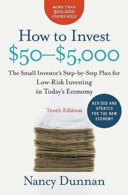 How to Invest $50-$5,000 - The Small Investor's Step-By-Step Plan for Low-Risk Investing in Today's Economy...