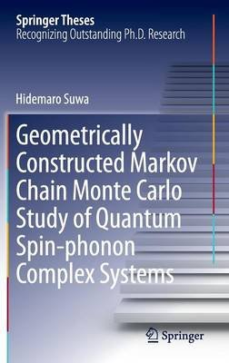 Geometrically Constructed Markov Chain Monte Carlo Study of Quantum Spin-phonon Complex Systems (Hardcover, 2014 ed.): Hidemaro...