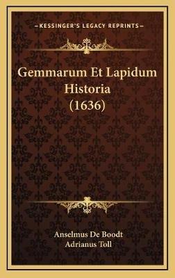 Gemmarum Et Lapidum Historia (1636) (Latin, Hardcover): Anselmus De Boodt, Adrianus Toll
