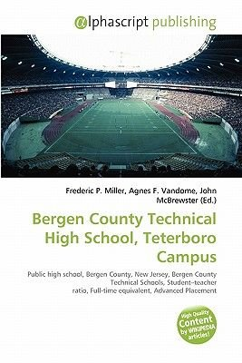 Bergen County Technical High School, Teterboro Campus (Paperback): Frederic P. Miller, Agnes F. Vandome, John McBrewster