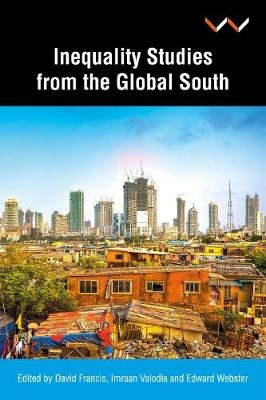 Inequality Studies From The Global South (Paperback): David Francis, Imraan Valodia, Edward Webster
