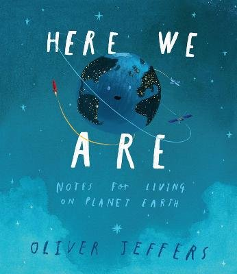Here We Are: Notes for Living on Planet Earth (Hardcover): Oliver Jeffers