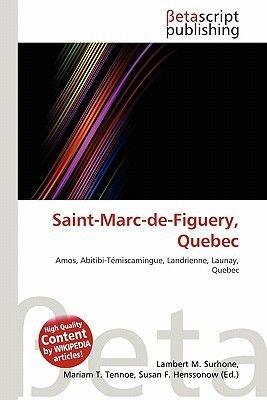 Saint-Marc-de-Figuery, Quebec (Paperback): Lambert M. Surhone, Miriam T. Timpledon, Susan F. Marseken