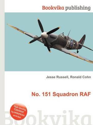 No. 151 Squadron RAF (Paperback): Jesse Russell, Ronald Cohn