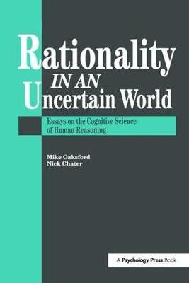 Rationality In An Uncertain World - Essays In The Cognitive Science Of Human Understanding (Paperback): Nick Chater, Mike...