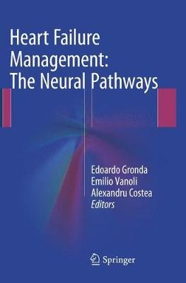 Heart Failure Management: The Neural Pathways (Paperback, Softcover reprint of the original 1st ed. 2016): Edoardo Gronda,...