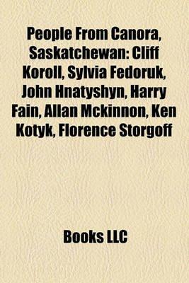 People from Canora, Saskatchewan - Cliff Koroll, Sylvia Fedoruk, John Hnatyshyn, Harry Fain, Allan McKinnon, Ken Kotyk,...
