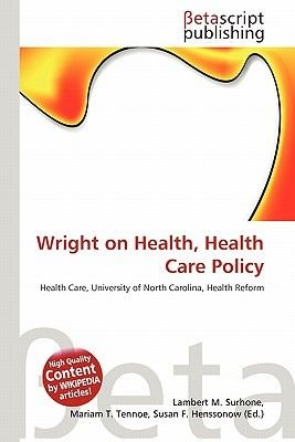 Wright on Health, Health Care Policy (Paperback): Lambert M. Surhone, Mariam T. Tennoe, Susan F. Henssonow