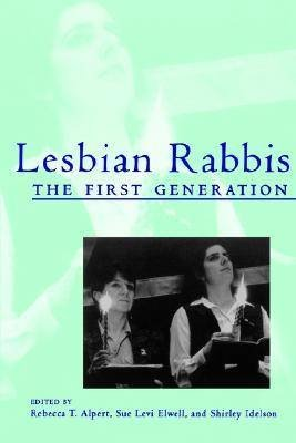 Lesbian Rabbis - The First Generation (Paperback): Rebecca T. Alpert, Sue Levi Elwell, Shirley Idelson