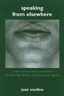 Speaking from Elsewhere - A New Contextualist Perspective on Meaning, Identity, and Discursive Agency (Paperback, Annotated...