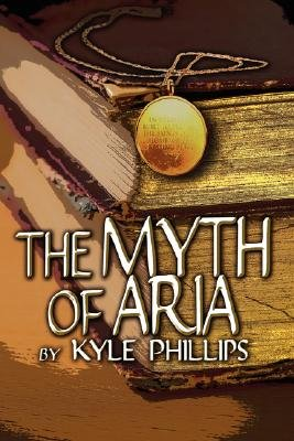 The Myth of Aria (Paperback): Kyle Phillips