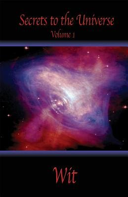 Secrets to the Universe -Volume I (Electronic book text): Wit Woliczko, Wit