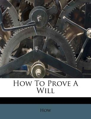 How to Prove a Will (Paperback): How