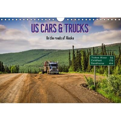 Us Cars & Trucks in Alaska / UK-Version 2017 - The Fascinating Everyday Life on the Streets of Alaska (Calendar, 4th Revised...